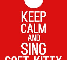 keep calm and sing soft kitty by ajf89