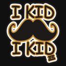 I Kid I Kid by EasternSunrise