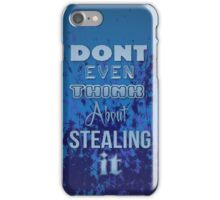 Dont Even Think About Stealing It iPhone Case/Skin