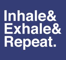 Inhale& Exhale& Repeat. White by 5FootCreative