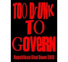To Drunk To Govern Photographic Print