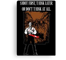 Shoot first,think later Canvas Print