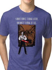 Shoot first,think later Tri-blend T-Shirt