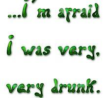 ...I'm afraid I was very, very drunk by boogeyman