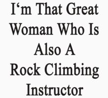 I'm That Great Woman Who Is Also A Rock Climbing Instructor by supernova23