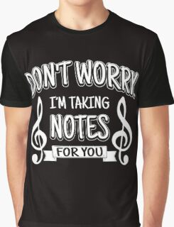 Don't worry. I'm taking notes for you!  Graphic T-Shirt