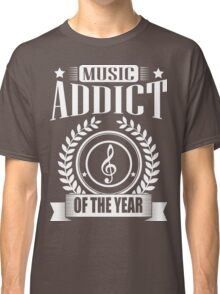 Music Addict of the year!  Classic T-Shirt
