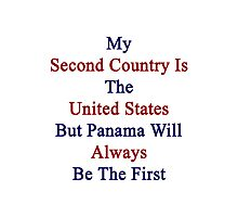 My Second Country Is The United States But Panama Will Always Be The First Photographic Print