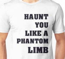 Haunt You Like A Phantom Limb Black Text Unisex T-Shirt