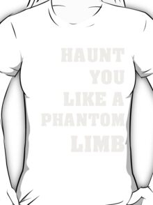 Haunt You Like A Phantom Limb White Text T-Shirt