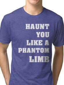 Haunt You Like A Phantom Limb White Text Tri-blend T-Shirt