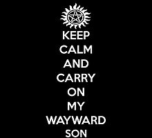 Keep Calm and Carry On My Wayward Son by Natalie Schweitzer