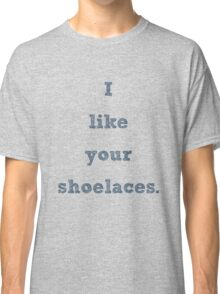 i like your shoelaces (2c4762 letters) Classic T-Shirt