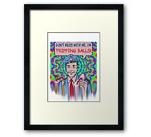 Don't Mess With Me, I'm Tripping Balls! Framed Print