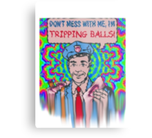 Don't Mess With Me, I'm Tripping Balls! Metal Print
