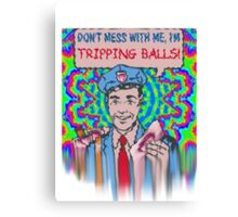 Don't Mess With Me, I'm Tripping Balls! Canvas Print