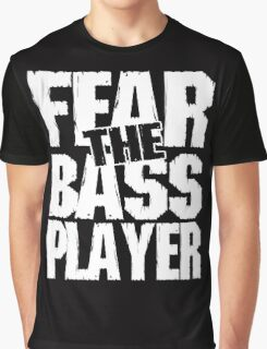 Fear the bass player Graphic T-Shirt