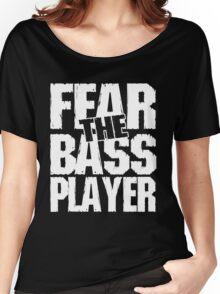 Fear the bass player Women's Relaxed Fit T-Shirt