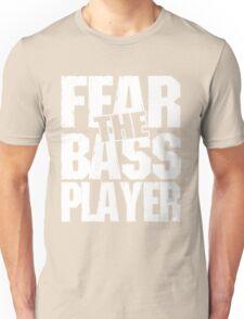 Fear the bass player Unisex T-Shirt