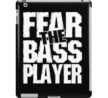Fear the bass player iPad Case/Skin