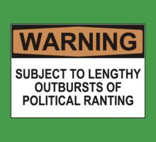 WARNING: SUBJECT TO LENGTHY OUTBURSTS OF POLITICAL RANTING by Bundjum