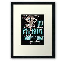 Dont Judge My Pit Bull  Framed Print
