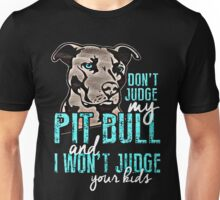 Dont Judge My Pit Bull  Unisex T-Shirt
