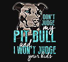 Dont Judge My Pit Bull  Unisex T-Shirt