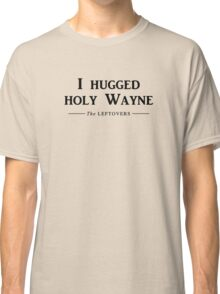 I hugged holy Wayne Classic T-Shirt