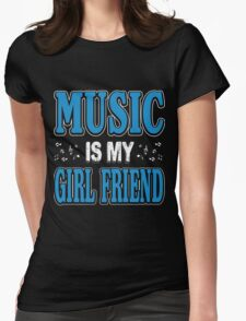 Music is my girl friend Womens Fitted T-Shirt