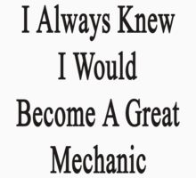 I Always Knew I Would Become A Great Mechanic  by supernova23