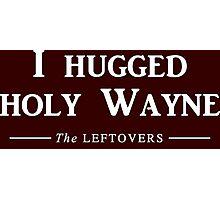 I hugged holy Wayne Photographic Print