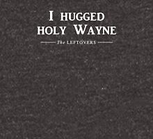I hugged holy Wayne Unisex T-Shirt
