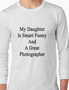 My Daughter Is Smart Funny And A Great Photographer Long Sleeve T-Shirt
