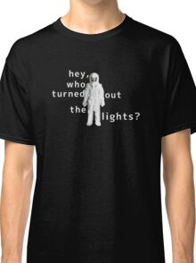 hey,who turned out the lights? Classic T-Shirt