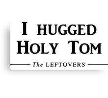 I hugged Holy Tom Canvas Print