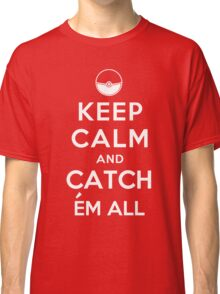 Keep Calm and Catch Em all Classic T-Shirt