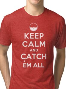 Keep Calm and Catch Em all Tri-blend T-Shirt