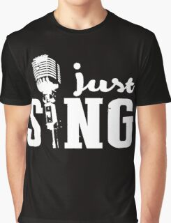Just sing!  Graphic T-Shirt