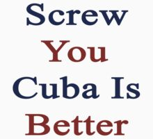 Screw You Cuba Is Better by supernova23