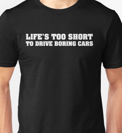 Life's too short to drive boring cars - White Unisex T-Shirt