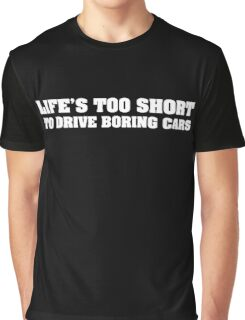 Life's too short to drive boring cars - White Graphic T-Shirt