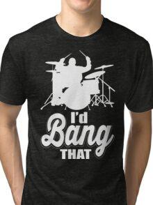 I'd band that!  Tri-blend T-Shirt