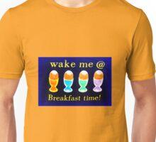 Wake me @ breakfast time! Unisex T-Shirt