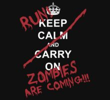 Keep Calm And Carry On - RUN! Zombies Are Coming! by ZedsZombieRanch