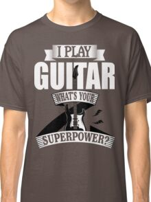 I play guitar - what's your superpower? Classic T-Shirt
