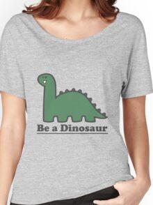Be a Dinosaur Women's Relaxed Fit T-Shirt