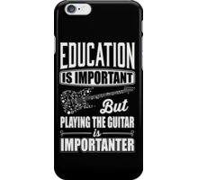 Education is important but playing the guitar is importanter iPhone Case/Skin