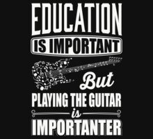 Education is important but playing the guitar is importanter by nektarinchen
