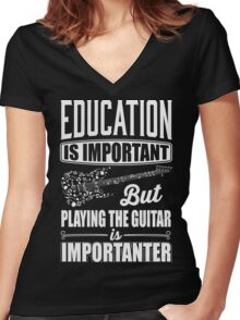 Education is important but playing the guitar is importanter Women's Fitted V-Neck T-Shirt